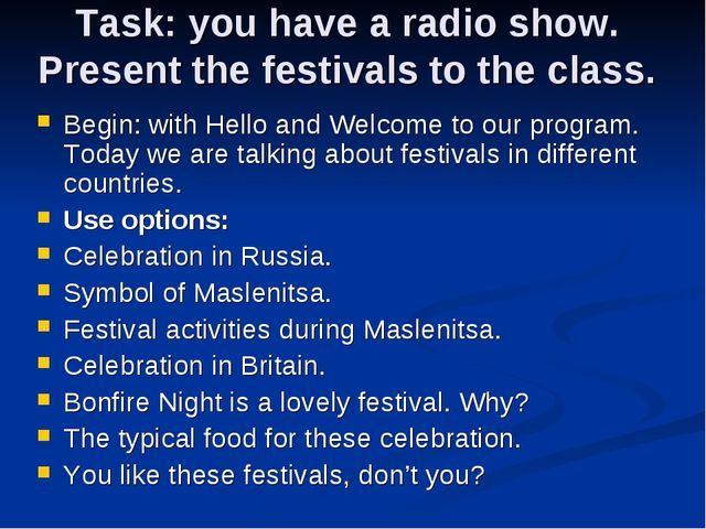 Task: you have a radio show. Present the festivals to the class. Begin: with...