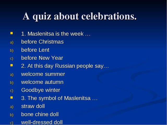 A quiz about celebrations. 1. Maslenitsa is the week … before Christmas befor...