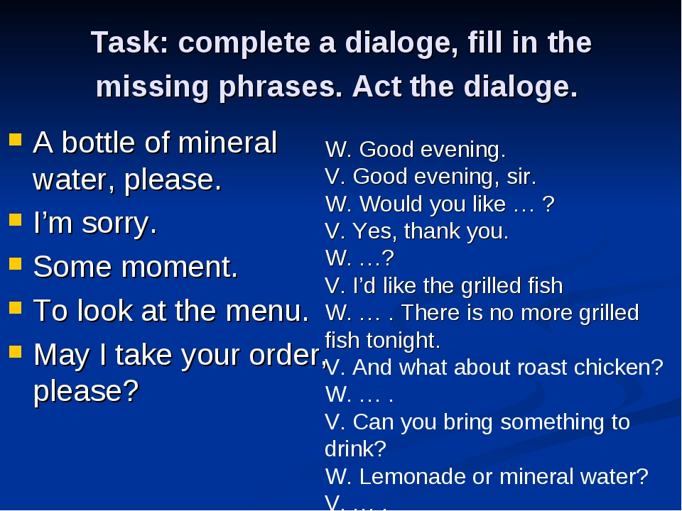 Task: complete a dialoge, fill in the missing phrases. Act the dialoge. A bot...