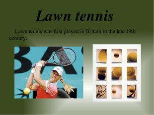 Lawn tennis was first played in Britain in the late 19th century. Lawn tennis