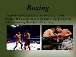 Boxing England played a key role in the evolution of modern boxing, with the