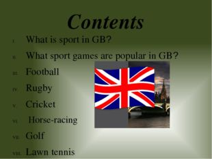 Contents What is sport in GB? What sport games are popular in GB? Football Ru