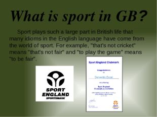 What is sport in GB? Sport plays such a large part in British life that many