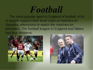 Football The most popular sport in England is football. A lot of people suppo