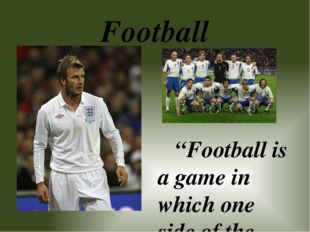 "Football ""Football is a game in which one side of the stadium wants to see el"