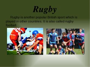 Rugby Rugby is another popular British sport which is played in other countri