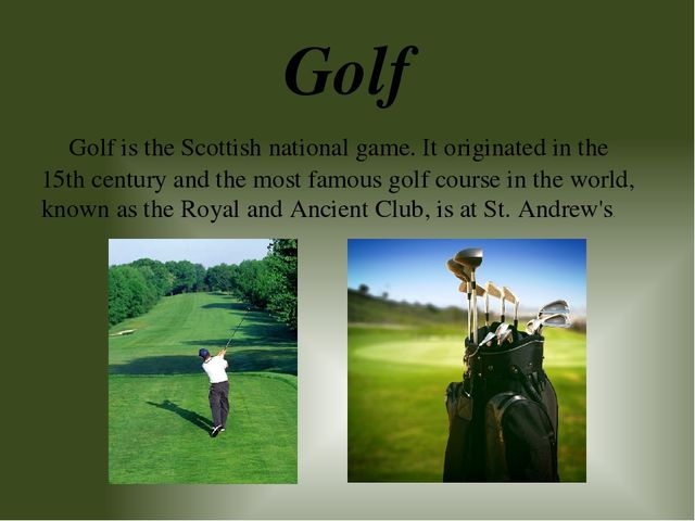 Golf is the Scottish national game. It originated in the 15th century and th...
