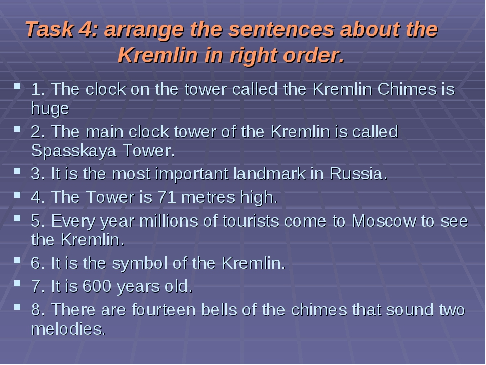Task 4: arrange the sentences about the Kremlin in right order. 1. The clock...