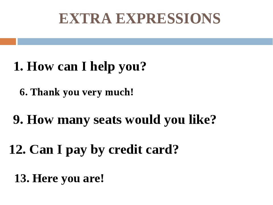 EXTRA EXPRESSIONS 6. Thank you very much! 9. How many seats would you like? 1...