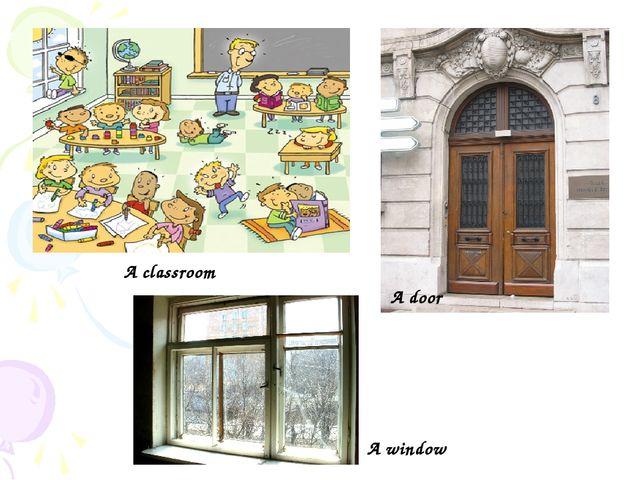 A classroom A door A window