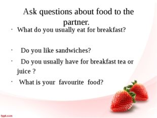 Ask questions about food to the partner. What do you usually eat for breakfas