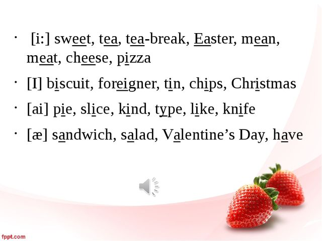 [i:] sweet, tea, tea-break, Easter, mean, meat, cheese, pizza [I] biscuit, f...