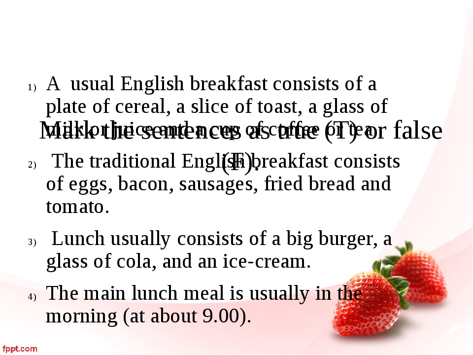 Mark the sentences as true (T) or false (F).   A usual English breakfast con...