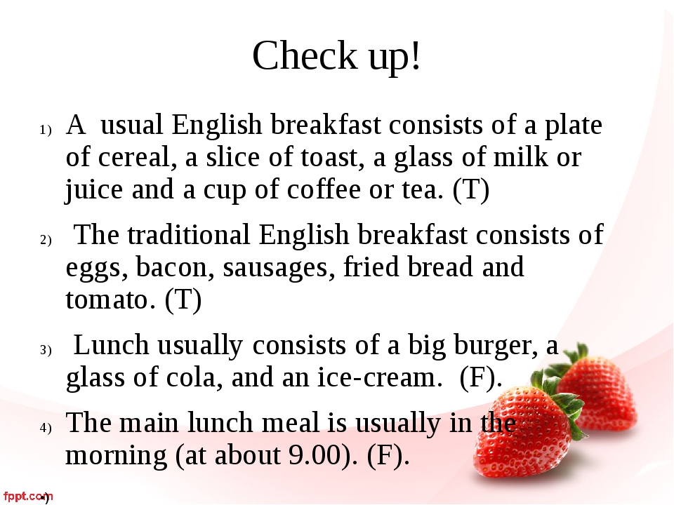 Check up! A usual English breakfast consists of a plate of cereal, a slice of...
