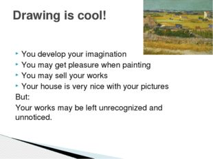You develop your imagination You may get pleasure when painting You may sell
