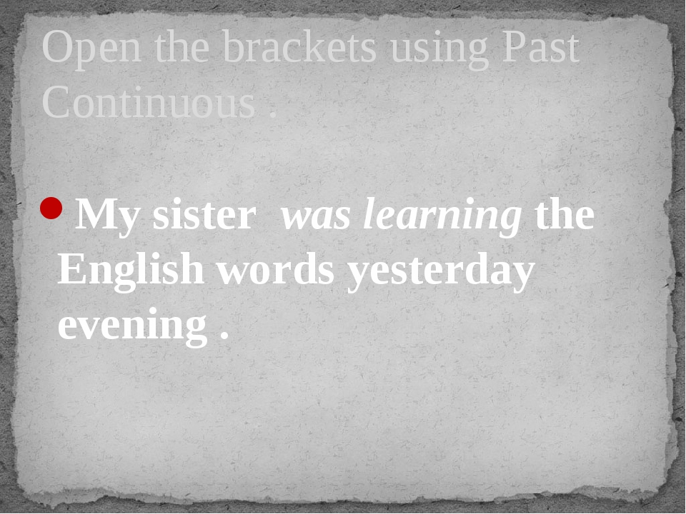 My sister was learning the English words yesterday evening . Open the bracke...
