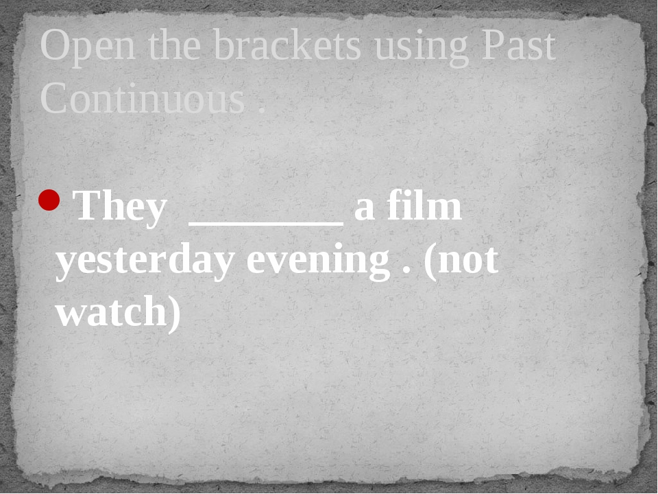 They _______ a film yesterday evening . (not watch) Open the brackets using...