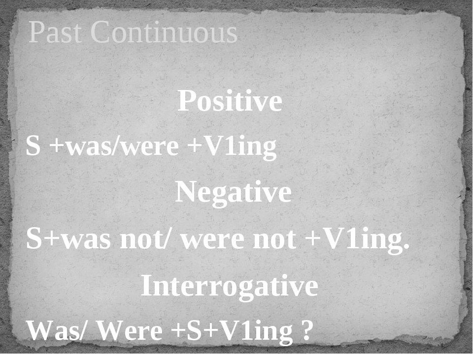 Positive S +was/were +V1ing Negative S+was not/ were not +V1ing. Interrogativ...