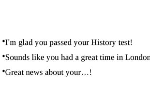 I'm glad you passed your History test! Sounds like you had a great time in Lo
