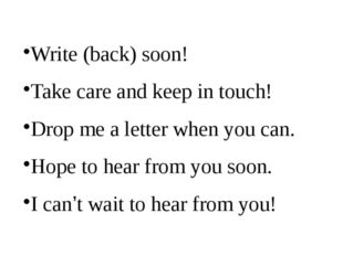Write (back) soon! Take care and keep in touch! Drop me a letter when you can