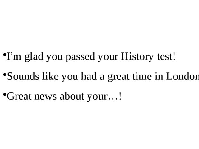 I'm glad you passed your History test! Sounds like you had a great time in Lo...