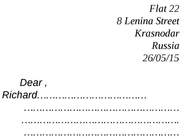 Flat 22 8 Lenina Street Krasnodar Russia 26/05/15  Dear , Richard……………………………...