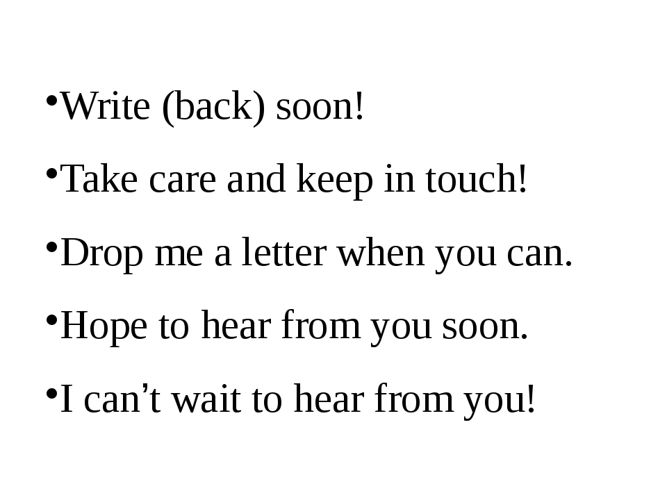 Write (back) soon! Take care and keep in touch! Drop me a letter when you can...