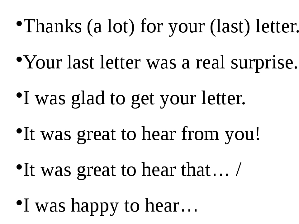 Thanks (a lot) for your (last) letter. Your last letter was a real surprise....