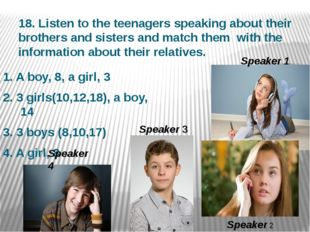 18. Listen to the teenagers speaking about their brothers and sisters and mat