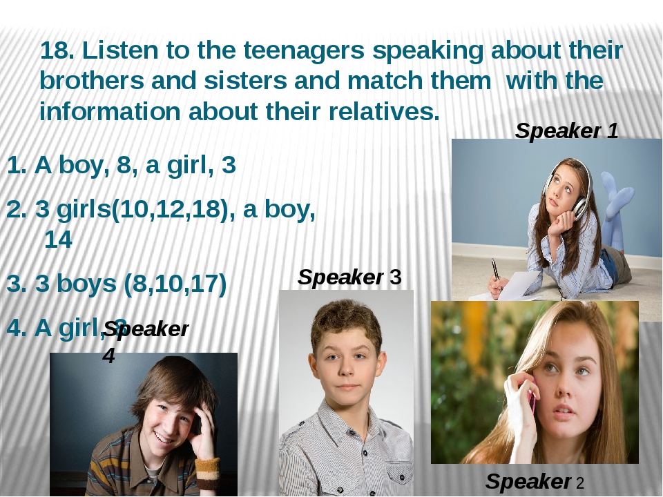 18. Listen to the teenagers speaking about their brothers and sisters and mat...
