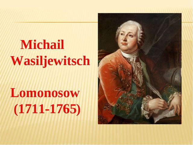 Michail Wasiljewitsch Lomonosow (1711-1765)