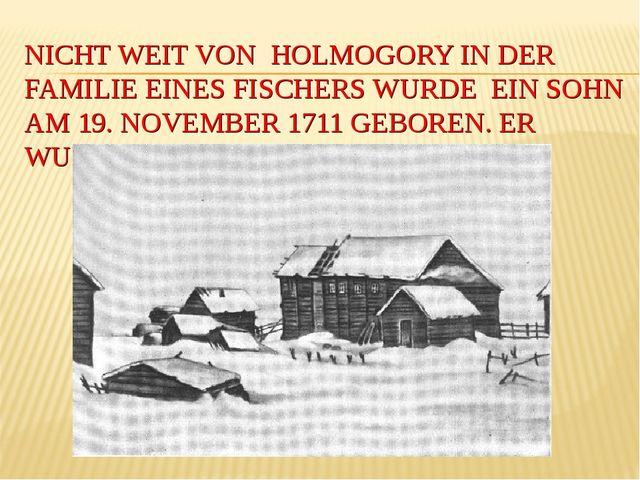 NICHT WEIT VON HOLMOGORY IN DER FAMILIE EINES FISCHERS WURDE EIN SOHN AM 19....