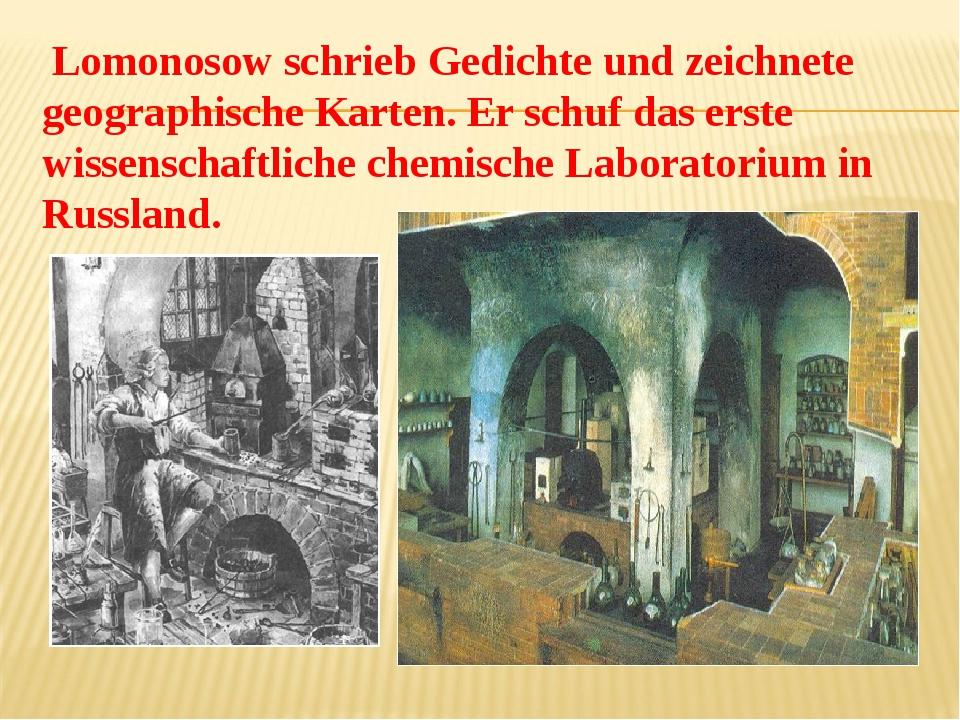 Lomonosow schrieb Gedichte und zeichnete geographische Karten. Er schuf das...