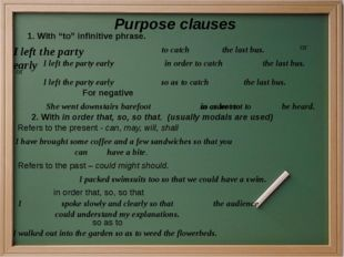 """Purpose clauses 1. With """"to"""" infinitive phrase. I left the party early to cat"""