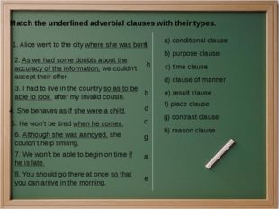 Match the underlined adverbial clauses with their types. 1. Alice went to the