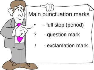 • - full stop (period) ? - question mark ! - exclamation mark Main punctuatio