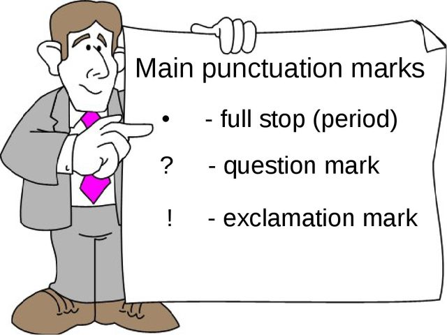• - full stop (period) ? - question mark ! - exclamation mark Main punctuatio...