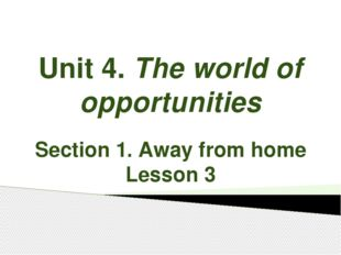 Unit 4. The world of opportunities Section 1. Away from home Lesson 3