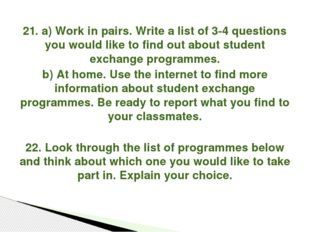 21. a) Work in pairs. Write a list of 3-4 questions you would like to find ou