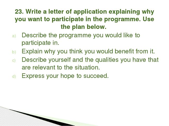 23. Write a letter of application explaining why you want to participate in t...