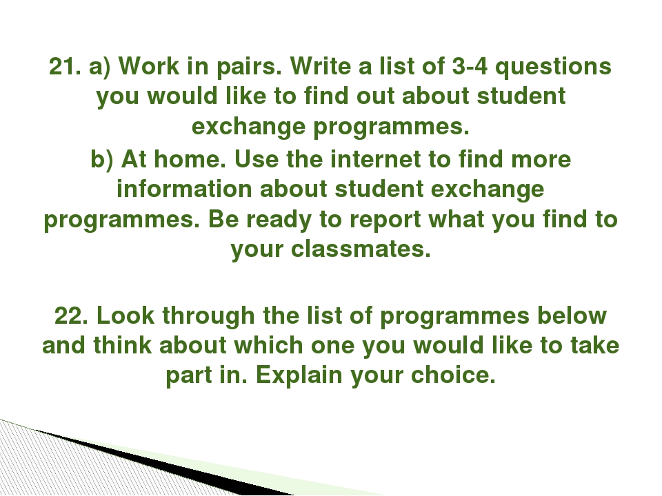 21. a) Work in pairs. Write a list of 3-4 questions you would like to find ou...