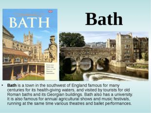 Bath Bath is a town in the southwest of England famous for many centuries for