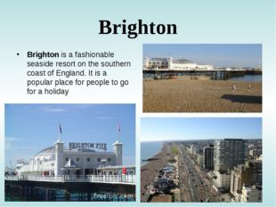 Brighton Brighton is a fashionable seaside resort on the southern coast of En