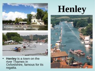 Henley Henley is a town on the river Thames in Oxfordshire, famous for its re