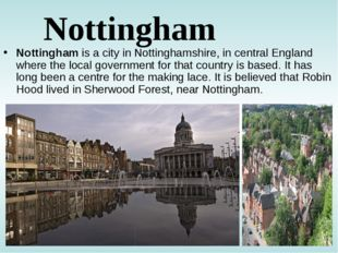 Nottingham Nottingham is a city in Nottinghamshire, in central England where
