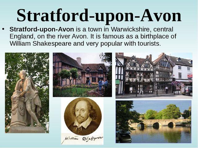 Stratford-upon-Avon Stratford-upon-Avon is a town in Warwickshire, central En...