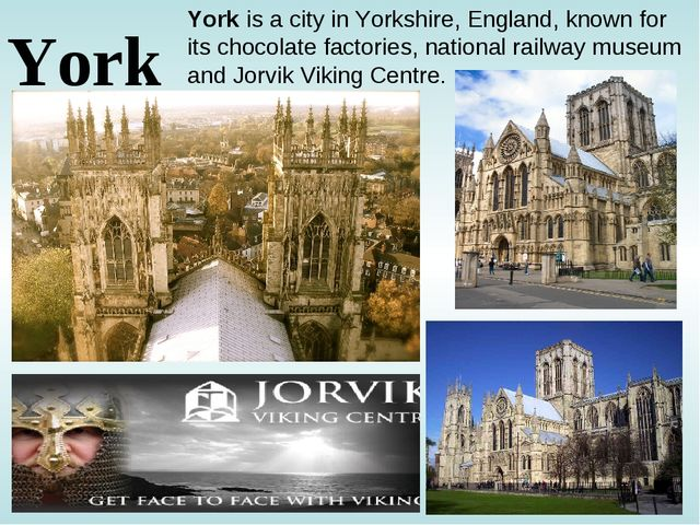 York is a city in Yorkshire, England, known for its chocolate factories, nat...