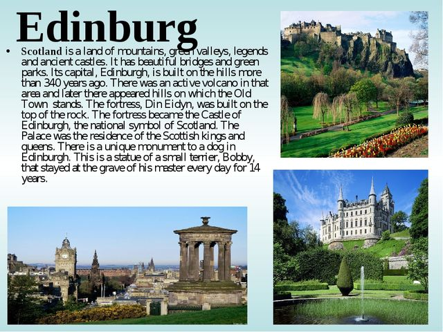 Edinburg Scotland is a land of mountains, green valleys, legends and ancient...