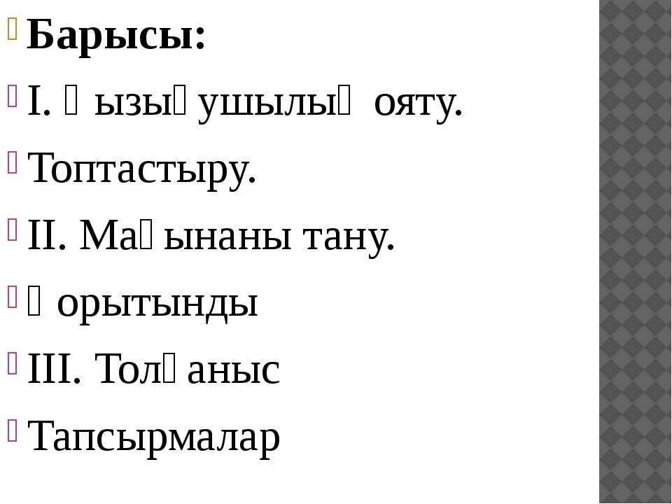 Барысы: І. Қызығушылық ояту. Топтастыру. ІІ. Мағынаны тану. Қорытынды ІІІ. То...