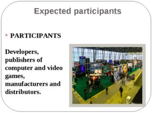 Expected participants PARTICIPANTS Developers, publishers of computer and vid